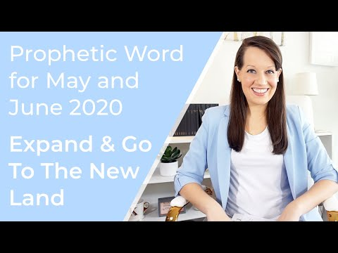 Prophetic Word: May & June 2020-Go to the New Land to Expand