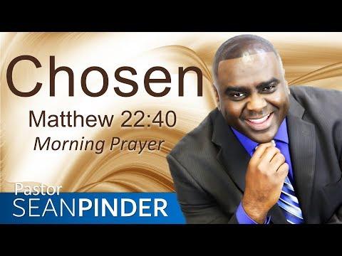 CHOSEN - MATTHEW 22 - MORNING PRAYER  PASTOR SEAN PINDER