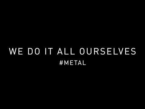 We do it all ourselves #Metal