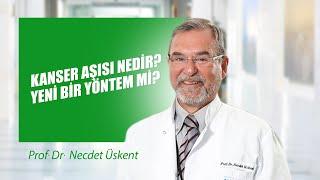 [Video] Kanser aşısı nedir? Yeni bir yöntem mi? - Prof. Dr. Necdet Üskent