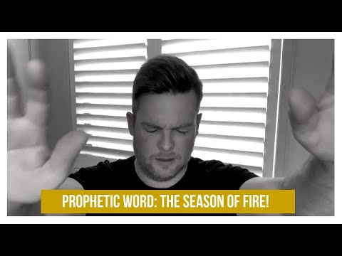 PROPHETIC WORD OVER YOU: THE SEASON OF FIRE!