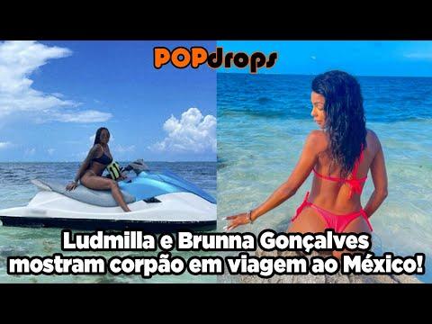 Ludmilla e Brunna Gonçalves mostram corpão em viagem ao México! #PopDrops @PopzoneTV