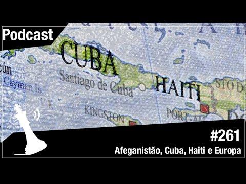 Xadrez Verbal Podcast #261 - Afeganistão, Cuba, Haiti e Europa