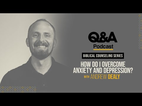 Andrew Dealy  How Do I Overcome Anxiety and Depression?  TGC Q&A