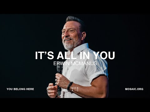 It's All In You  Erwin McManus - Mosaic
