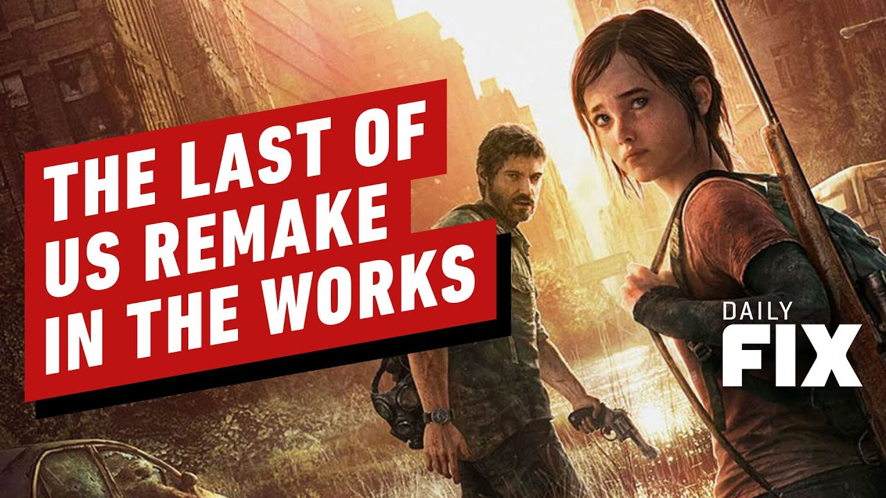 The Last of Us Remake In Development Amid Sony Drama – IGN Daily Fix