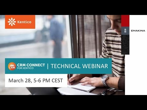 Technical Webinar: Getting Started with CRM Connect for Kentico