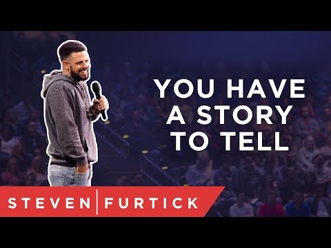 You have a story to tell.  Pastor Steven Furtick
