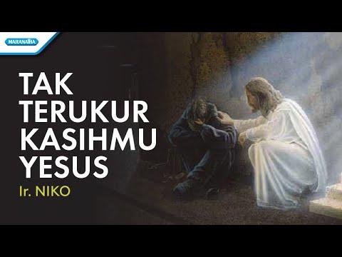 Tak Terukur KasihMu Yesus  - Ir. Niko (with lyric)