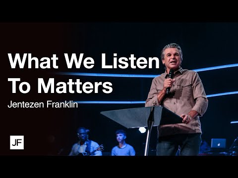 What We Listen to Matters  Jentezen Franklin