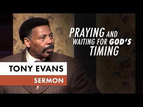 Praying and Waiting for God's Timing - Tony Evans Sermon on Elijah