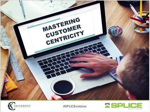 #SPLICEwebinar: Mastering Customer Centricity