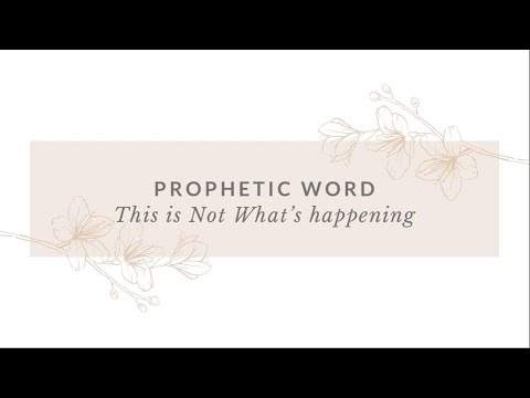 Prophetic Word - This is Not Whats Happening (Encouragement)