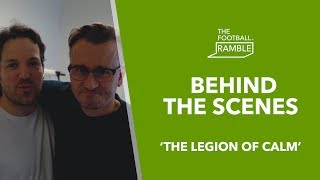 The Football Ramble 'The Legion of Calm' | Behind The Scenes 09.05.19