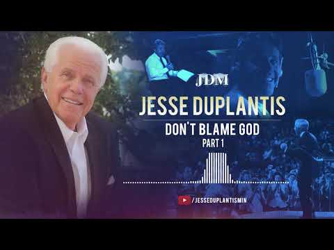 Don't Blame God, Part 1  Jesse Duplantis
