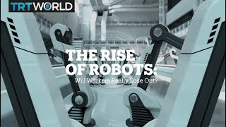 The Rise of Robots: Will workers really lose out?