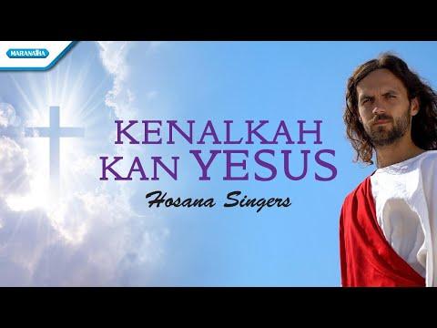 Kenalkah Kan Yesus - Hosana Singers (with lyric)