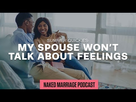Summer Quickies: How do I get my spouse to talk about their feelings?  Episode 37