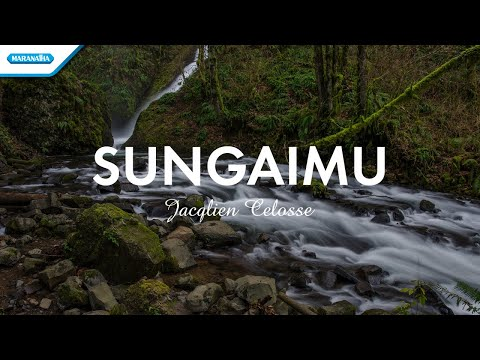 SungaiMu - Jacqlien Celosse (with lyric)