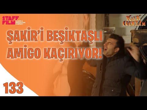 Rehin Aldılar Beşiktaş Marşı Söylediler! - Kalk Gidelim 133. Bölüm