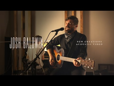 New Creations (Acoustic) - Josh Baldwin [Live]