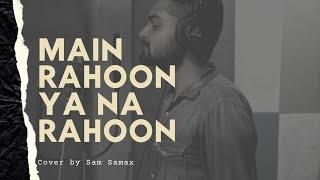 Main Rahoon Ya Na Rahoon Cover - samsamax , Carnatic
