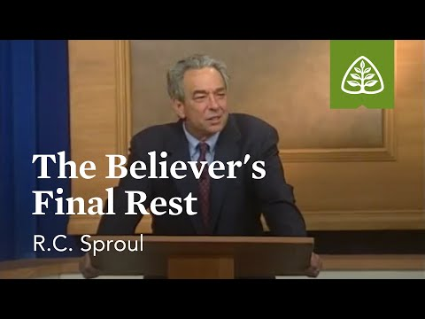 The Believer's Final Rest: Foundations - An Overview of Systematic Theology with R.C. Sproul