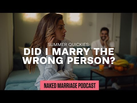Summer Quickies: Did I marry the wrong person?  The Naked Marriage Podcast  Episode 036