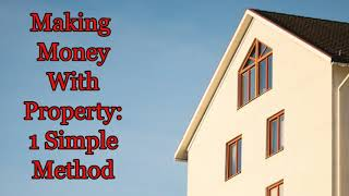 The Property Market and 1 Method to Profit from it