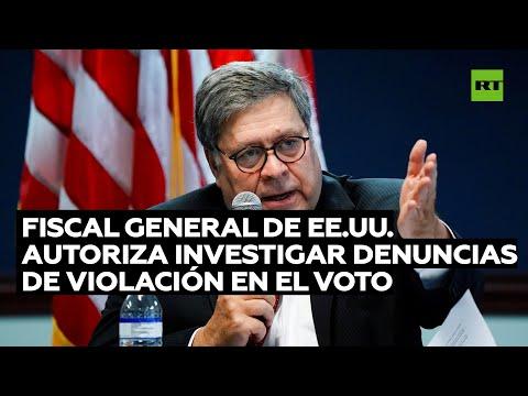 Fiscal general de EE.UU. autoriza a los fiscales a investigar «denuncias sustanciales» de fraude