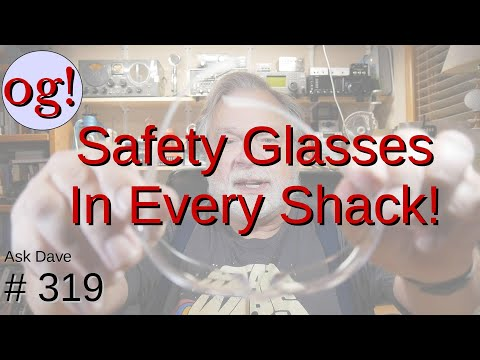 Safety Glasses Needed in Every Ham's Shack (#319)