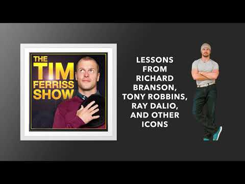 Lessons from Richard Branson, Tony Robbins,  and Ray Dalio | The Tim Ferriss Show (Podcast)