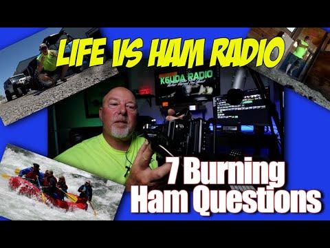 Life vs Ham Radio + 7 Burning Ham Radio Questions