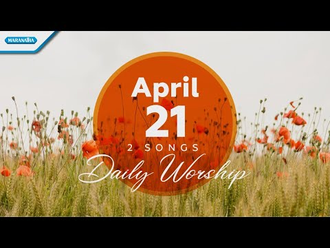 April 21  Kusembah Kau Tuhan - Besar AnugerahMu // Daily Worship