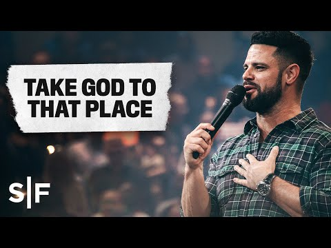 Take God To That Place  Steven Furtick