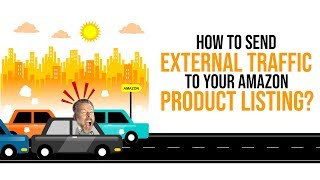 HOW TO SEND EXTERNAL TRAFFIC TO YOUR AMAZON PRODUCT LISTING