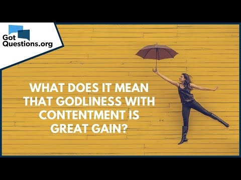 What does it mean that godliness with contentment is great gain?  GotQuestions.org