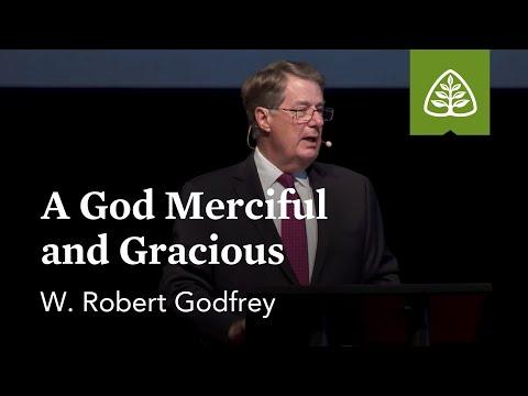 W. Robert Godfrey: A God Merciful and Gracious