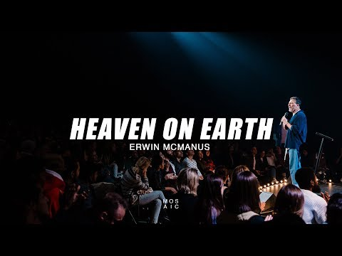Heaven On Earth  Erwin McManus - Mosaic