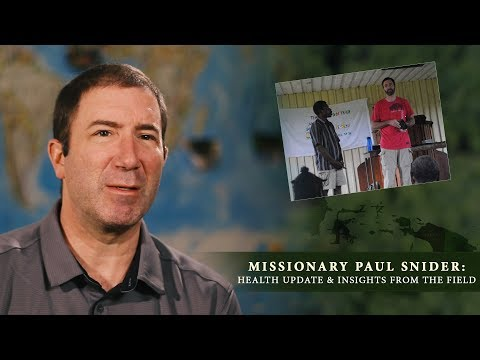 Missionary Paul Snider: Health Update & Insights From the Field