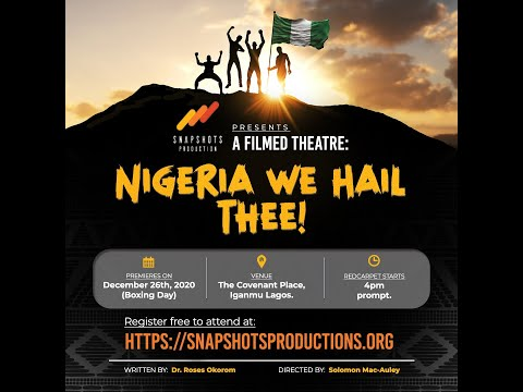 Nigeria We Hail Thee (A filmed theatre)