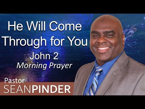 JOHN 2 - HE WILL COME THROUGH FOR YOU - MORNING PRAYER (video)