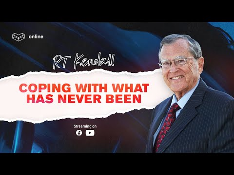 Coping With What Has Never Been  R.T. Kendall  Cornerstone Community Church  CSCC Online