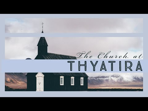 The Church at Thyatira - Message Only
