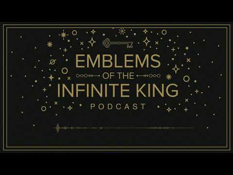 Emblems of the Infinite King Podcast: Chapter 2