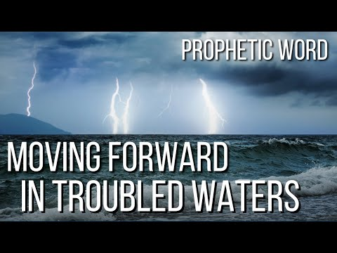 Prophetic Dream/Word - Moving Forward in Troubled Waters