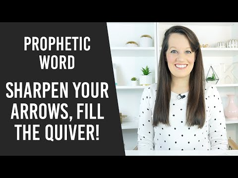 Prophetic Word - Sharpen Your Arrows Get Ready for War!