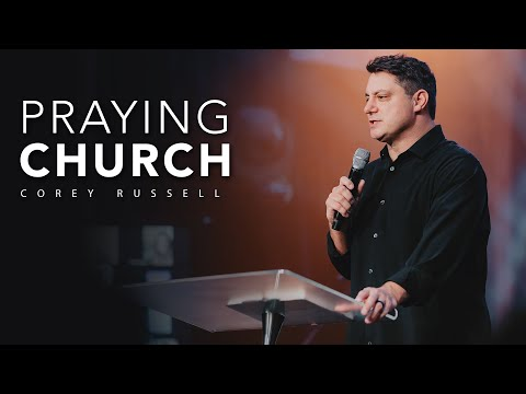 The Rise of a Praying Church  Corey Russell