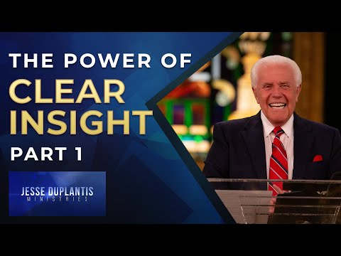 The Power Of Clear Insight, Part 1  Jesse Duplantis