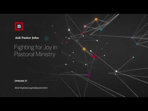 Fighting for Joy in Pastoral Ministry // Ask Pastor John